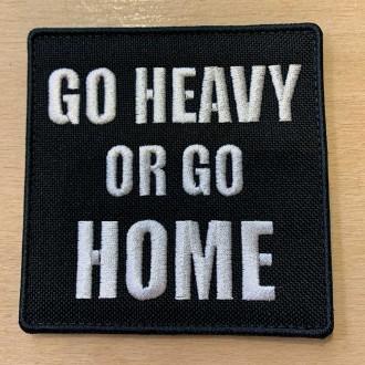 Nášivka Go Heavy Or Go Home - 8,5 x 8,5 cm se suchým zipem
